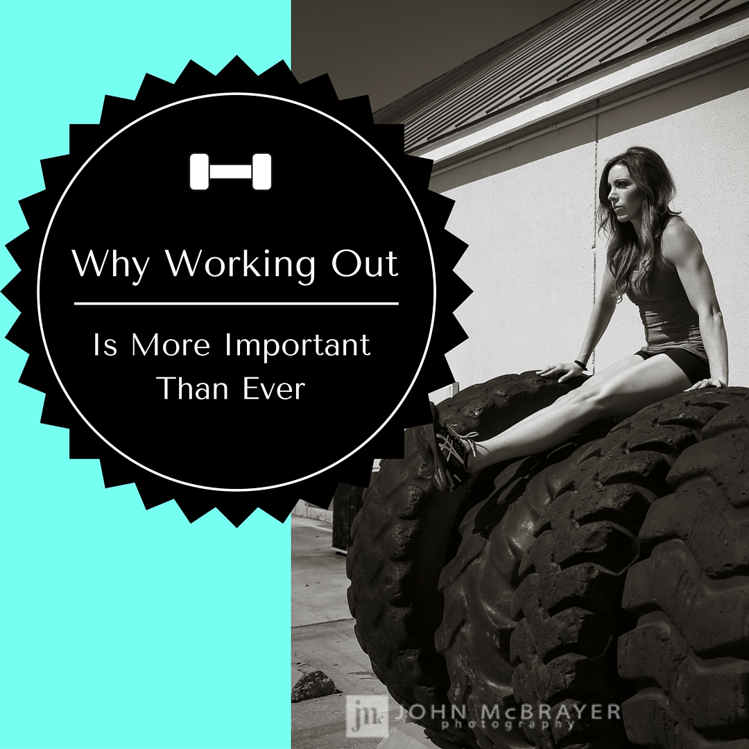 Why Working Out is More Important Than Ever by Diana Anderson-Tyler