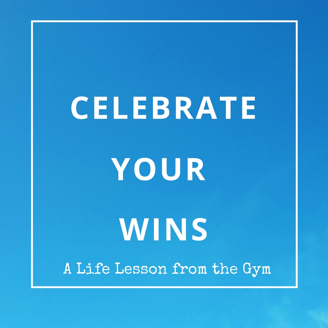 Celebrate Your Wins - Life Lessons from the Gym by Diana Anderson-Tyler