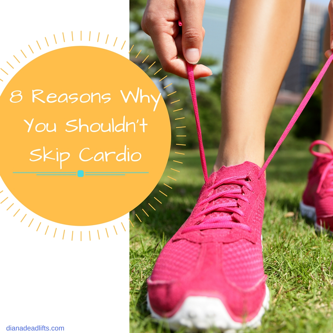 8 Reasons Why You Shouldn't Skip Cardio by Diana Anderson-Tyler