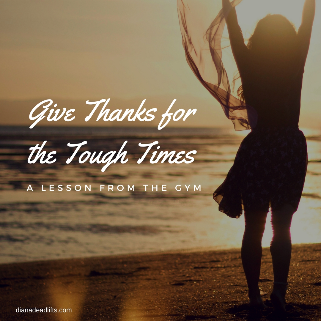 Give Thanks for the Tough Times- A Lesson from the Gym by Diana Anderson-Tyle