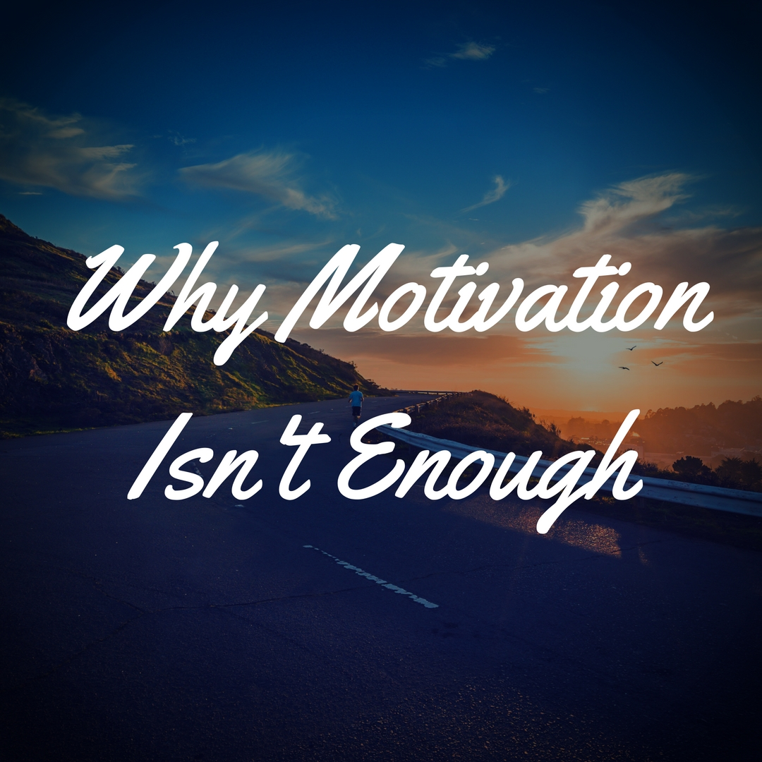 Why Motivation Isn't Enough by Diana Anderson-Tyler