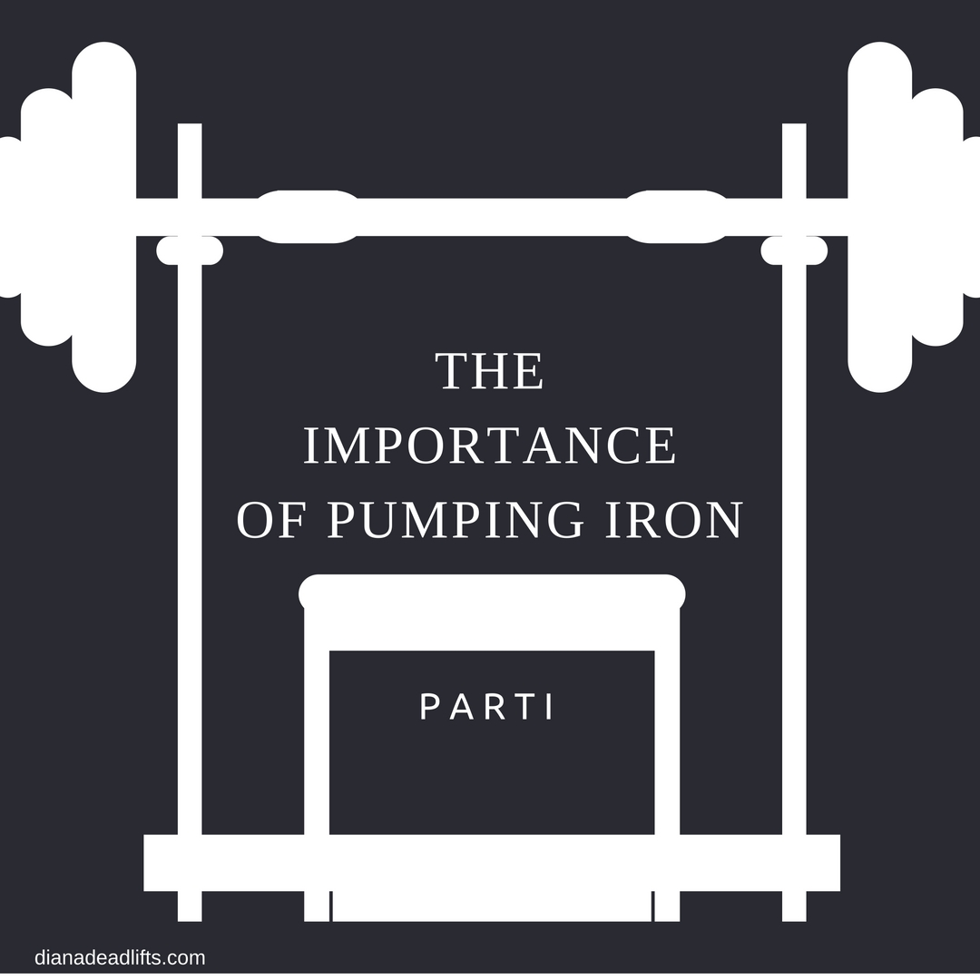 The Importance of Pumping Iron