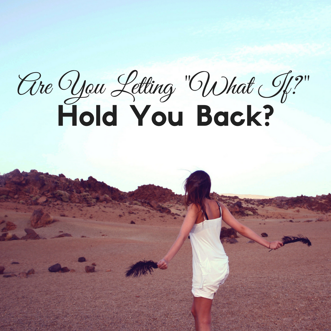 "Are You Letting ""What If"" Hold You Back? by Diana Anderson-Tyler"